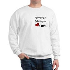 Someone in Michigan Sweatshirt