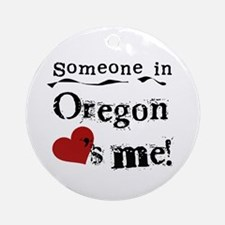 Someone in Oregon Ornament (Round)