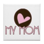 Pink Heart My Mom Tile Coaster