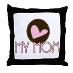Pink Heart My Mom Throw Pillow
