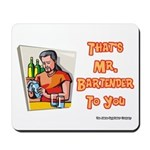 That's Mr. Bartender To You Mousepad