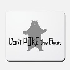 Don't Poke The Bear Mousepad