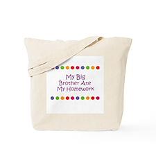 My Big Brother Ate My Homewor Tote Bag