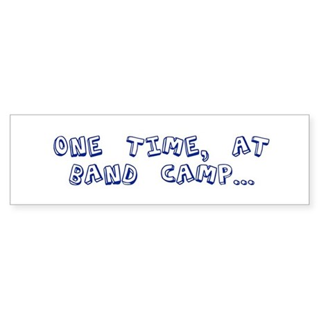 """""""One time at band camp..."""" Bumper Sticker"""