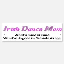 Irish Dance Mom - Bumper Bumper Bumper Sticker