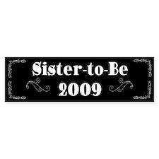 Sister-to-Be 2009 Bumper Bumper Sticker