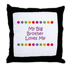 My Big Brother Loves Me Throw Pillow