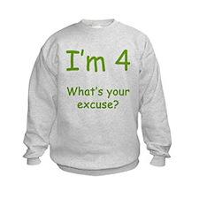 I'm 4 What's Your Excuse? 4th Birthday Sweatshirt