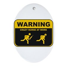 WARNING CRAZY NURSE AT WORK Oval Ornament