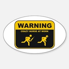 WARNING CRAZY NURSE AT WORK Oval Decal