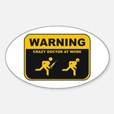 WARNING CRAZY DOCTOR AT WORK Oval Decal