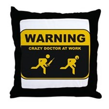 WARNING CRAZY DOCTOR AT WORK Throw Pillow