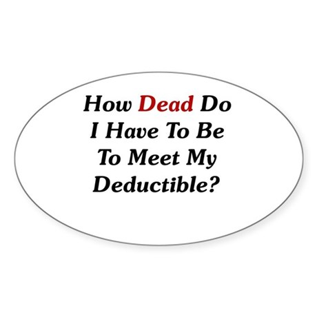 Dying To Meet My Deductible Oval Sticker