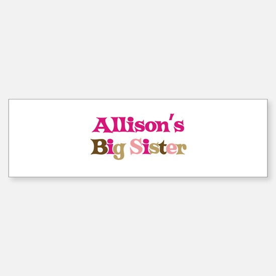 Allison's Big Sister Bumper Bumper Bumper Sticker