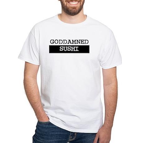 GODDAMNED SUSHI White T-Shirt