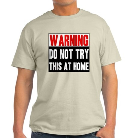Do Not Try This At Home Light T-Shirt