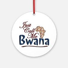 Just Call Me Bwana - Ornament (Round)