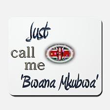 Just Call Me 'Bwana Mkubwa' Mousepad