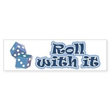 Roll with it Bumper Bumper Sticker