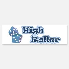 High Roller Bumper Bumper Bumper Sticker