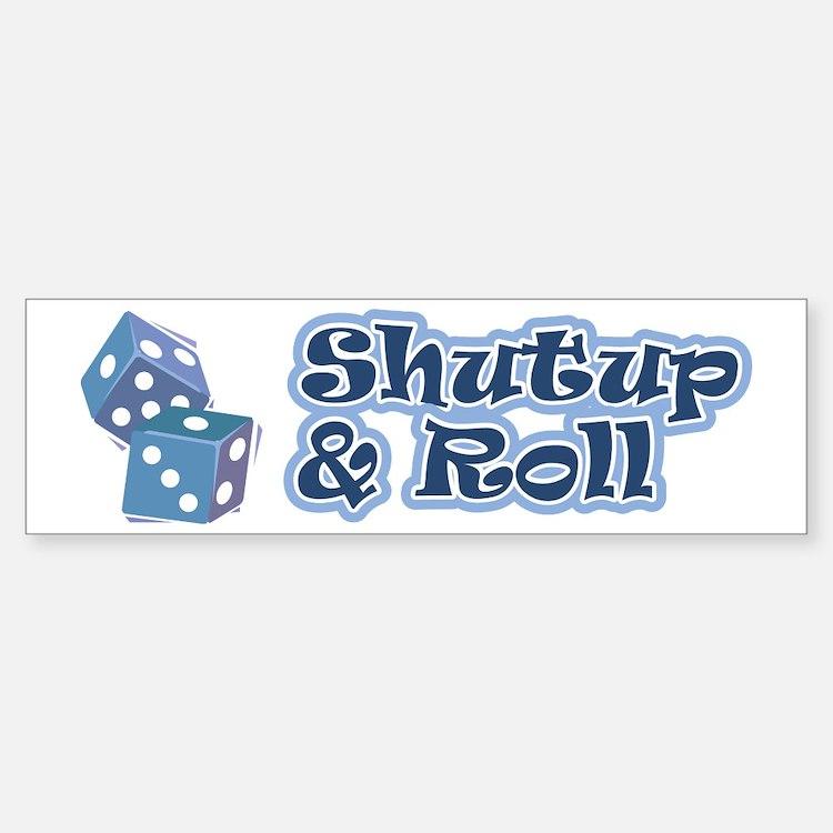 Shutup & Roll Bumper Bumper Bumper Sticker