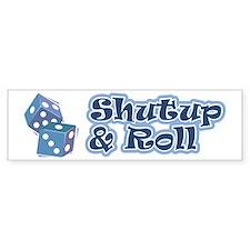 Shutup & Roll Bumper Bumper Sticker