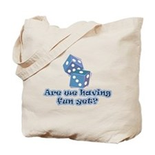 Having fun yet (dice) Tote Bag