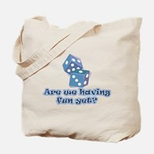 Having fun yet (dice) Tote Bag