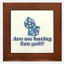 Having fun yet (dice) Framed Tile