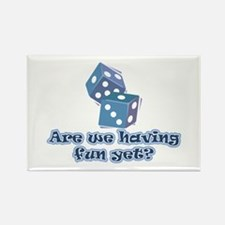 Having fun yet (dice) Rectangle Magnet