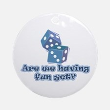 Having fun yet (dice) Ornament (Round)