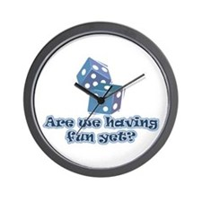 Having fun yet (dice) Wall Clock