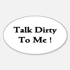 Talk Dirty To Me! Oval Decal