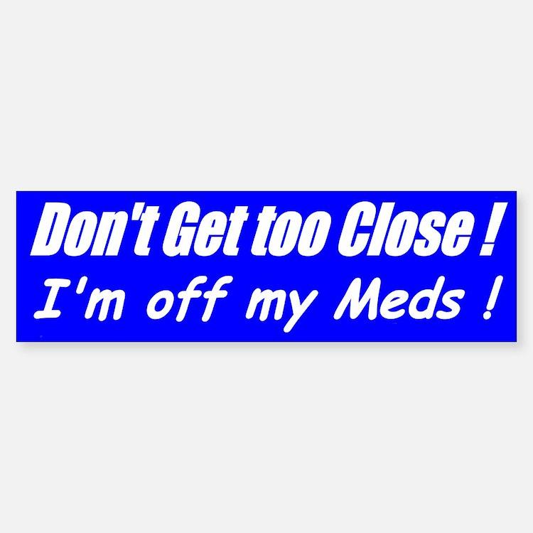 Off my Meds (Blue) Bumper Bumper Bumper Sticker