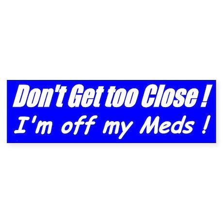 Off my Meds (Blue) Bumper Sticker