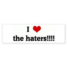 I Love the haters!!!! Bumper Bumper Sticker