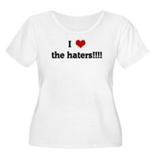 I Love the haters!!!! T-Shirt