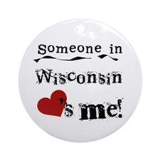 Someone in Wisconsin Ornament (Round)