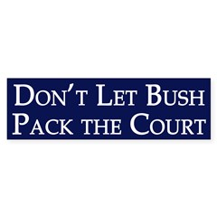 Don't Let Bush Pack The Court sticker