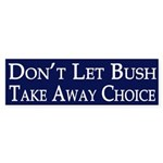 Don't Let Bush Take Away Choice