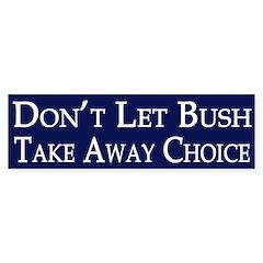 Don't Let Bush Take Away Choice
