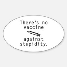 Vaccine Against Stupidity Sticker (Oval)