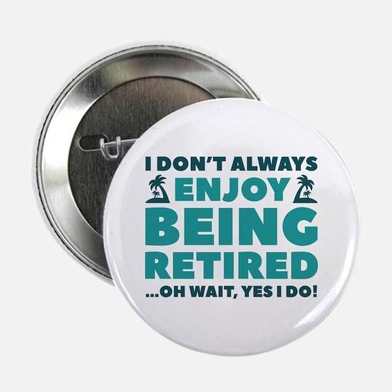 "Enjoy Being Retired 2.25"" Button (10 pack)"