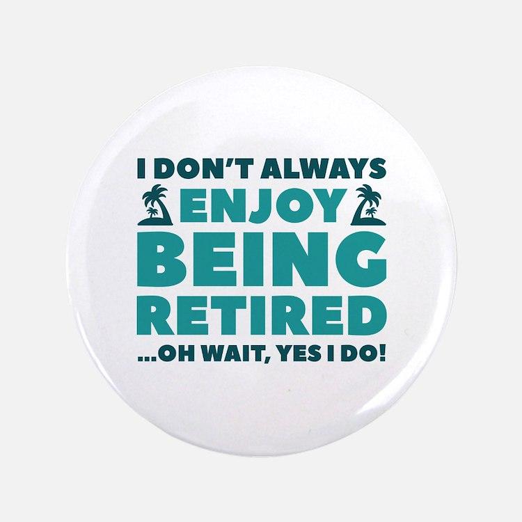 "Enjoy Being Retired 3.5"" Button (100 pack)"