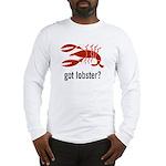 got lobster? Long Sleeve T-Shirt