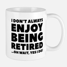 Enjoy Being Retired Mug