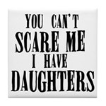 You Can't Scare Me - Daughters Tile Coaster