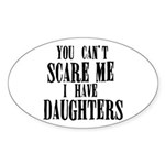 You Can't Scare Me - Daughters Sticker (Oval)