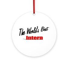 """""""The World's Best Intern"""" Ornament (Round)"""