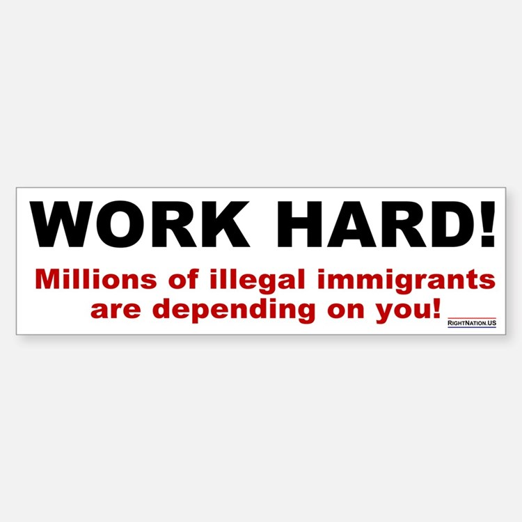 Work Hard for Illegals Bumper Bumper Bumper Sticker